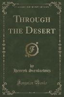 Through the Desert (Classic Reprint)-Sienkiewicz Henryk