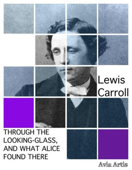 Through the Looking-Glass and What Alice Found There-Carroll Lewis