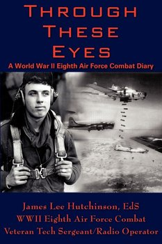 Through These Eyes-Hutchinson Ed.S. T/Sgt. James Lee