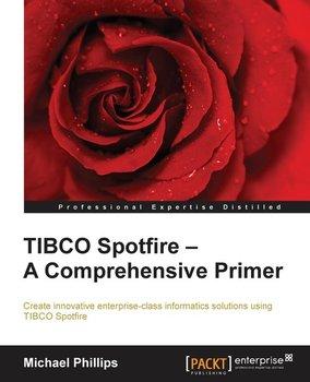 TIBCO Spotfire - A Comprehensive Primer - Second Edition-Phillips Michael