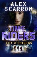 TimeRiders: City of Shadows (Book 6) - Scarrow Alex