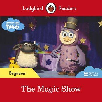 Timmy Time. The Magic Show. Ladybird Readers. Beginner level-Opracowanie zbiorowe