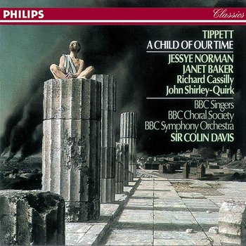 Tippett: A Child of Our Time - Jessye Norman, Dame Janet Baker, Richard Cassilly, John Shirley-Quirk, BBC Singers, BBC Choral Society, BBC Symphony Orchestra, Sir Colin Davis
