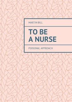 Tobe aNurse. Personal approach-Bill Martin
