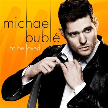 To Be Loved-Michael Bublé