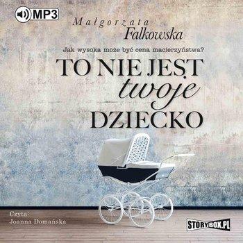To nie jest twoje dziecko-Falkowska Małgorzata