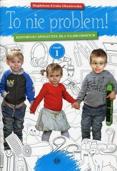 To nie problem. Historyjki społeczne dla najmłodszych. Część 1-Kirska-Okuniewska Magdalena