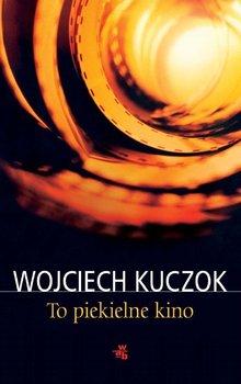 To piekielne kino-Kuczok Wojciech