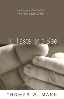 To Taste and See-Mann Thomas W.