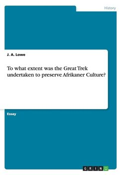 To what extent was the Great Trek undertaken to preserve Afrikaner Culture?-Lowe J. A.
