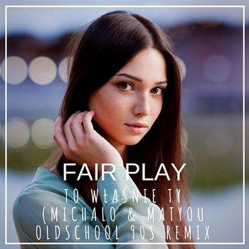 To właśnie Ty-Fair Play