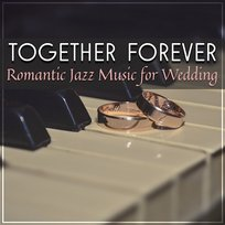 Together Forever: Romantic Jazz Music for Wedding, Music for Lovers, Jazz Music for Special Day, Romantic Memories
