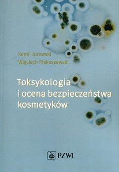 Toksykologia i ocena bezpieczeństwa kosmetyków-Jurowski Kamil, Piekoszewski Wojciech