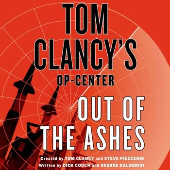 Tom Clancy's Op-Center: Out of the Ashes-Clancy Tom, Pieczenik Steve, Galdorisi George, Couch Dick