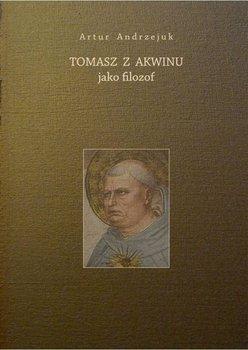 Tomasz z Akwinu jako filozof-Andrzejuk Artur