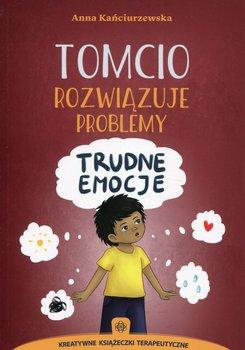 Tomcio rozwiązuje problemy. Trudne emocje-Kańciurzewska Anna