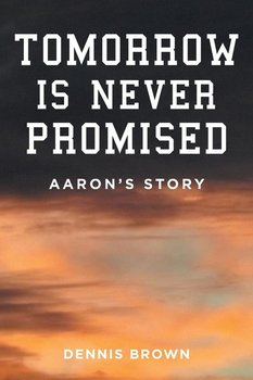 Tomorrow Is Never Promised-Brown Dennis
