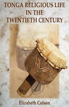Tonga Religious Life in the Twentieth Century-Colson Elizabeth