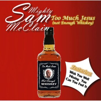 Too Much Jesus, Not Enough Whiskey-McClain Mighty Sam