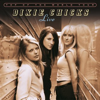 Top of the World Tour Live - The Chicks