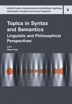 Topics in Syntax and Semantics. Linguistic and Philosophical Perspectives-Pskit Wiktor