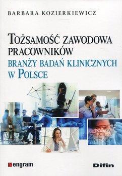 Tożsamość zawodowa pracowników branży badań klinicznych w Polsce-Kozierkiewicz Barbara