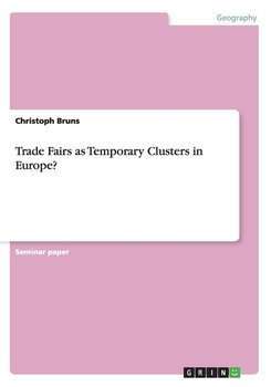 Trade Fairs as Temporary Clusters in Europe? - Bruns Christoph
