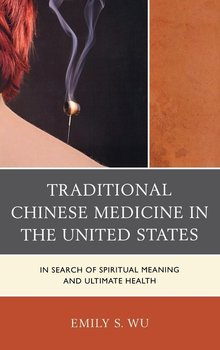 Traditional Chinese Medicine in the United States - Wu Emily S.