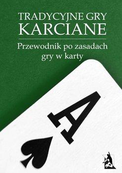 Tradycyjne gry karciane. Przewodnik po zasadach gry w karty-Opracowanie zbiorowe