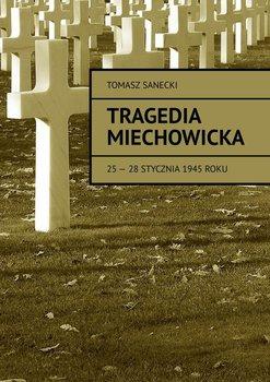 Tragedia Miechowicka 25-28 stycznia 1945 roku-Sanecki Tomasz