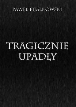 Tragicznie upadły-Fijałkowski Paweł