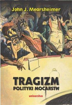 Tragizm polityki mocarstw-Mearsheimer John J.