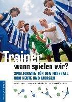 Trainer, wann spielen wir?-Hyballa Peter, Te Poel Hans-Dieter, Schulze-Marmeling Dietrich