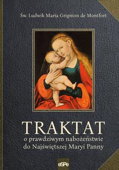 Traktat o prawdziwym nabożeństwie do Najświętszej Maryi Panny-Grignion Montfort Ludwik Maria