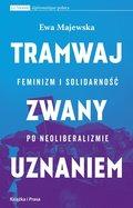 Tramwaj zwany uznaniem. Feminizm i solidarność po neoliberalizmie-Majewska Ewa