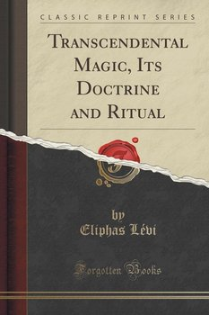 Transcendental Magic, Its Doctrine and Ritual (Classic Reprint) - Lévi Eliphas
