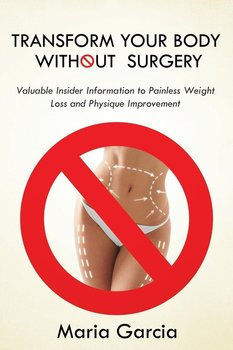 Transform Your Body without  Surgery-Garcia Maria