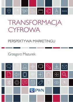 Transformacja cyfrowa. Perspektywa marketingu-Mazurek Grzegorz