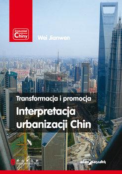 Transformacja i promocja. Interpretacja urbanizacji Chin-Jianwen Wei