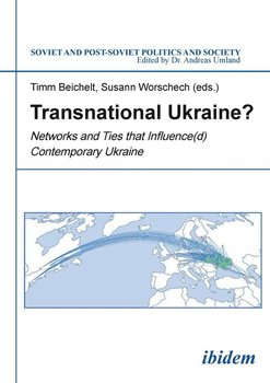 Transnational Ukraine? . Networks and Ties that Influence(d) Contemporary Ukraine-Null