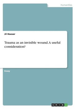 Trauma as an invisible wound. A useful consideration? - Hoeser Jil