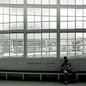 Travelogue 4 Escape-Chet Lam