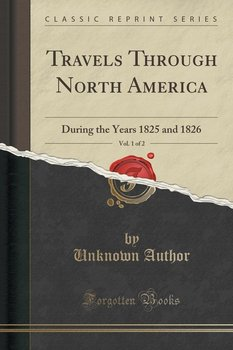 Travels Through North America, Vol. 1 of 2-Author Unknown