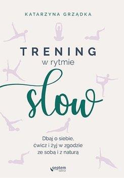 Trening w rytmie slow. Dbaj o siebie, ćwicz i żyj w zgodzie ze sobą i z naturą-Grządka Katarzyna