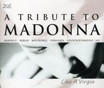 Tribute to Madonna - Like a Virgin-Madonna, Sigue Sigue Sputnik, Dead Or Alive, A Flock Of Seagulls, Loop Guru, Berlin, Frontline Assembly, Heaven 17, Haza Ofra, Gene Loves Jezebel