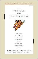 Trouble with Testosterone: And Other Essays on the Biology of the Human Predicament-Sapolsky Robert M.