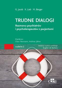 Trudne dialogi. Rozmowy psychiatrów i psychoterapeutów z pacjentami-Opracowanie zbiorowe