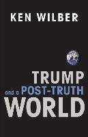 Trump and a Post-Truth World-Wilber Ken