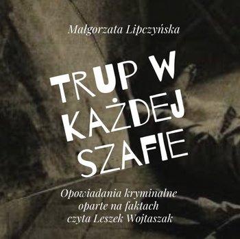 Trup w każdej szafie-Lipczyńska Małgorzata