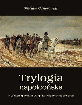 Trylogia napoleońska: Huragan. Rok 1809. Szwoleżerowie gwardii-Gąsiorowski Wacław